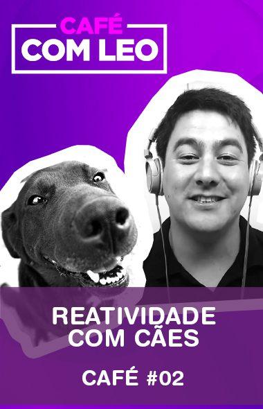 Café com Leo #02 - Reatividade com cães