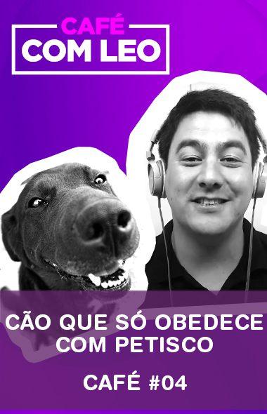 Café com Leo #04 - Cão que só obedece com petisco