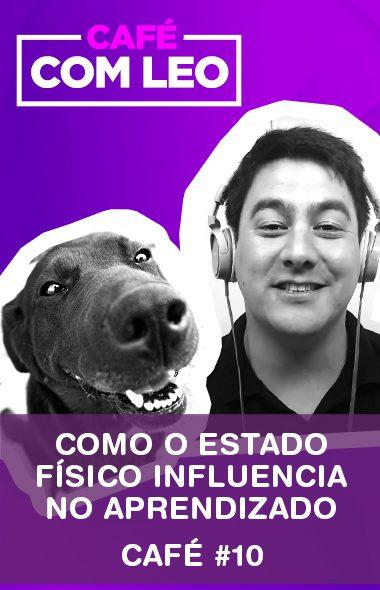 Café com Leo #10 - Como o estado físico influencia no aprendizado do seu cão