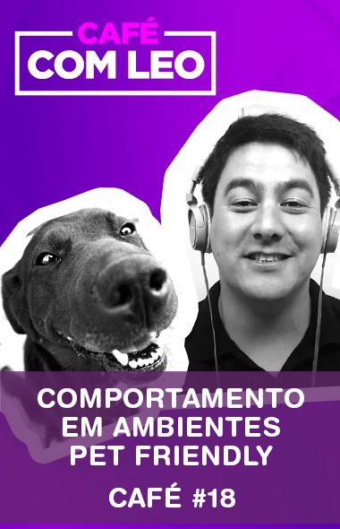 Café com Leo #18 - Comportamento em ambientes Pet friendly