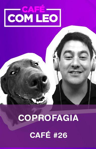 Café com Leo #26 - Coprofagia