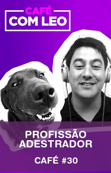 Café com Leo #30 - Profissão adestrador