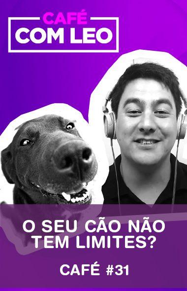 Café com Leo #31 - O seu cão não tem limites?