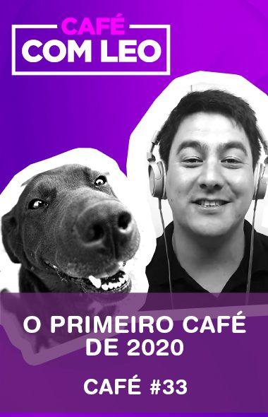 Café com Leo #33 - O primeiro Café de 2020