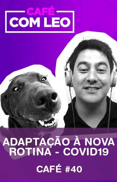Café com Leo #40 - Adaptação à nova rotina do seu cão - Coronavírus