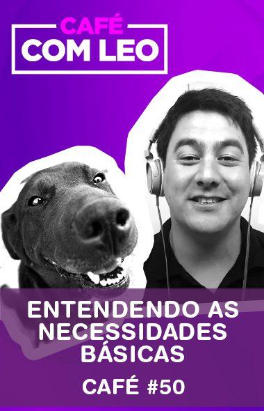 Café com Leo #50 - Entendendo as necessidades básicas comportamentais dos cães
