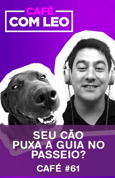 Café com Leo #61 - Seu cão puxa a guia no passeio?